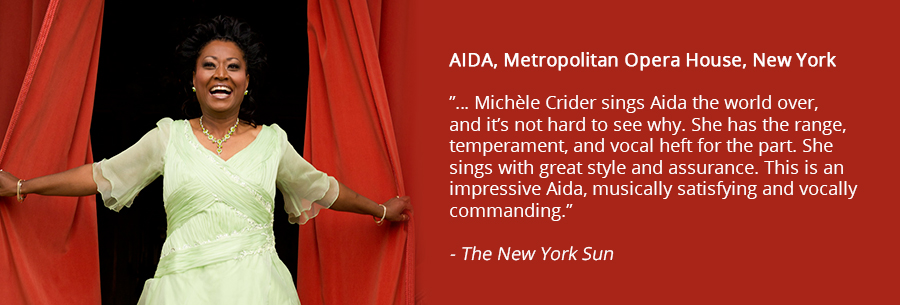 AIDA, Metropolitan Opera House, New York, Michle Crider sings Aida the world over, and its not hard to see why. She has the range, temperament, and vocal heft for the part. She sings with great style and assurance. This is an impressive Aida, musically satisfying and vocally commanding. New York Sun